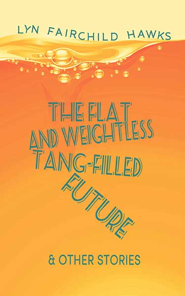 The Flat and Weightless Tang-Filled Future & Other Stories